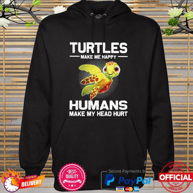 Turtles make me happy humans make my head hurt hoodie