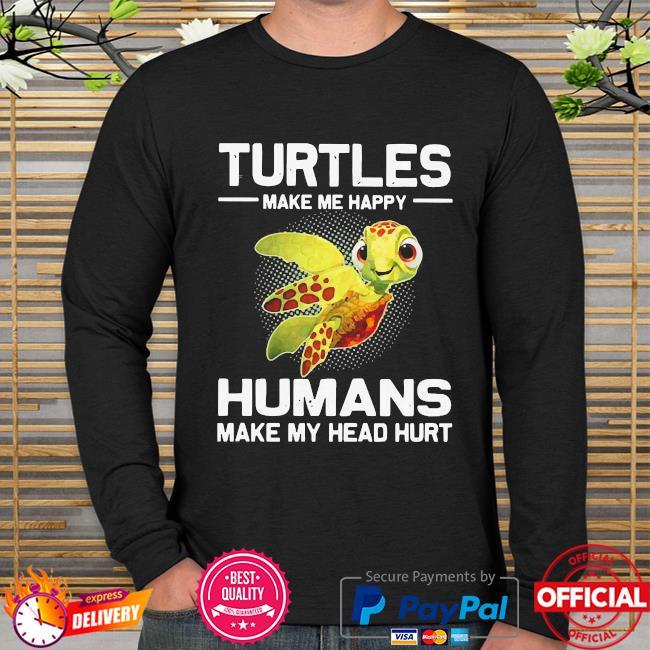 Turtles make me happy humans make my head hurt long sleeve