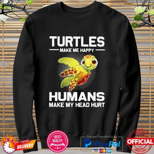 Turtles make me happy humans make my head hurt sweater