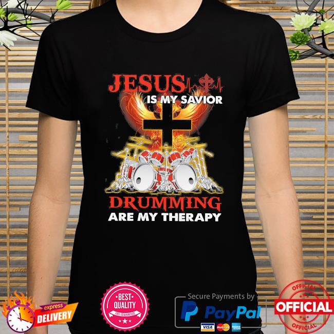 Jesus is my savior drumming are my therapy shirt