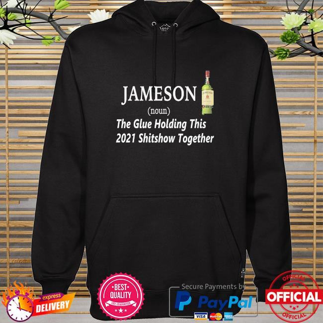 Jameson the glue holding this 2021 shitshow together hoodie