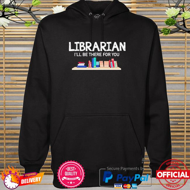 Librarian I'll be there for you hoodie