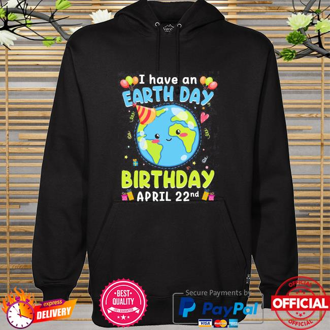 I have an earth day green birthday april 22nd hoodie