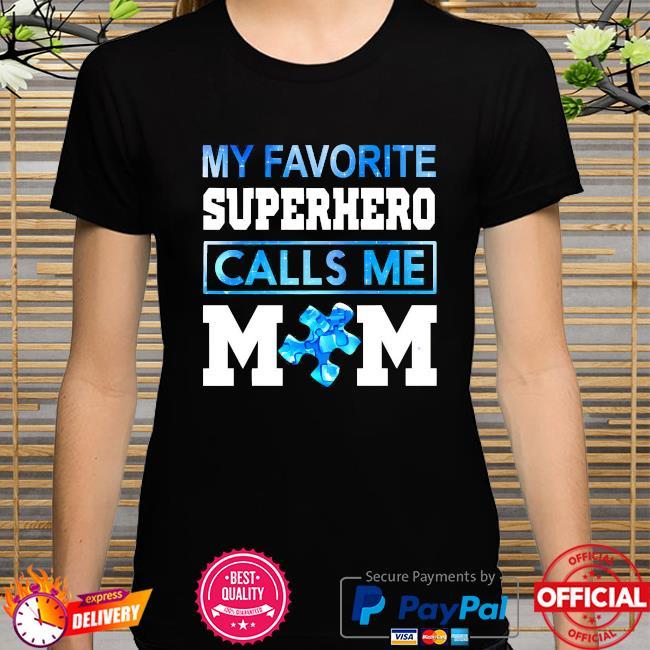 Autism awareness my favorite superhero calls me mom shirt