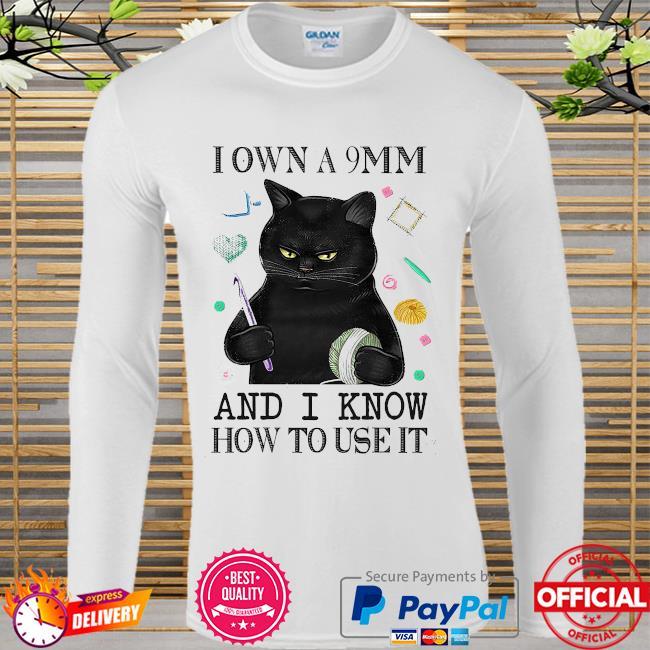 Black cat I own a 9mm and I know how to use it Long sleeve white