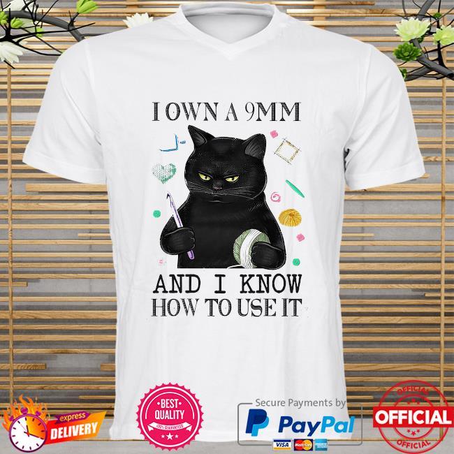 Black cat I own a 9mm and I know how to use it shirt
