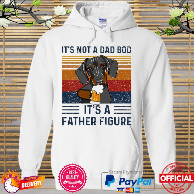 Daschund it's not a dad bod it's a father figure vintage Hoodie white