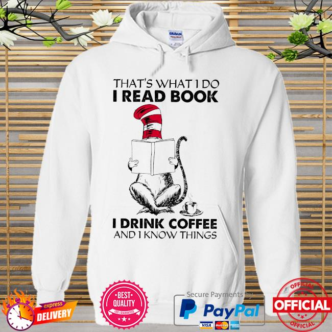 Dr Seuss that's what I do I read book I drink coffee and I know things Hoodie white