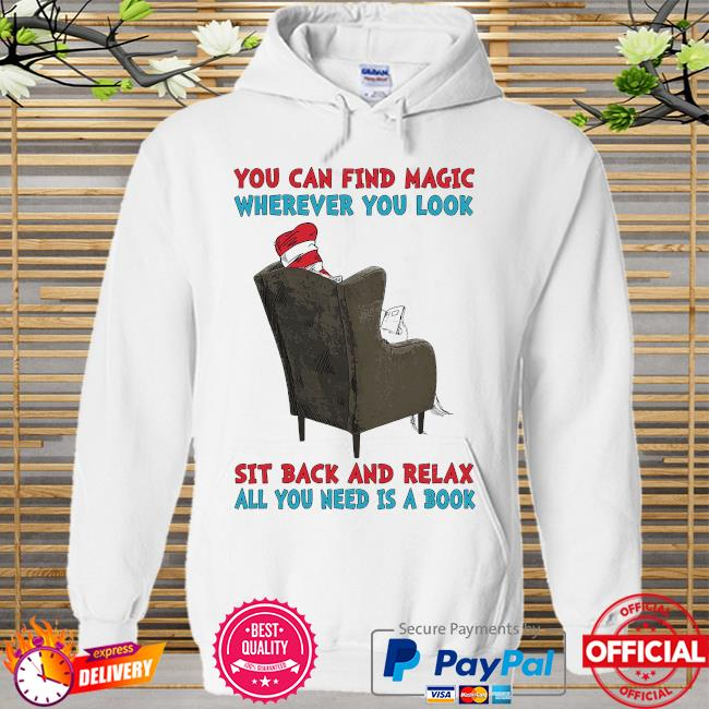 Dr seuss you can find magic wherever you look sit back and relax all you need is a book Hoodie white