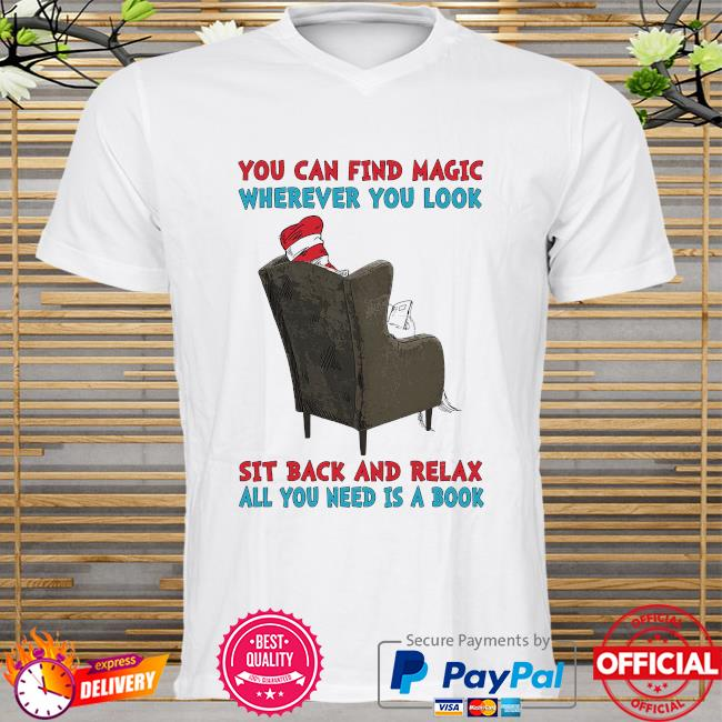 Dr seuss you can find magic wherever you look sit back and relax all you need is a book shirt