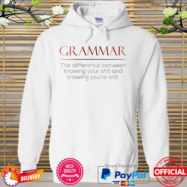 Grammar the difference between knowing your shit and knowing you're shit Hoodie white