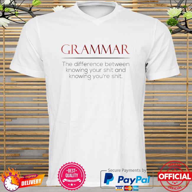 Grammar the difference between knowing your shit and knowing you're shit shirt