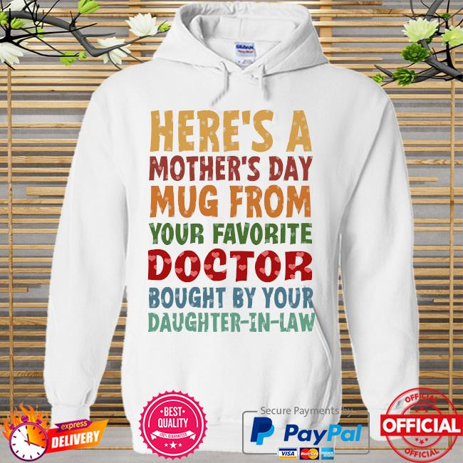 Here's a mother's day mug from your favorite doctor daughter-in-law Hoodie white