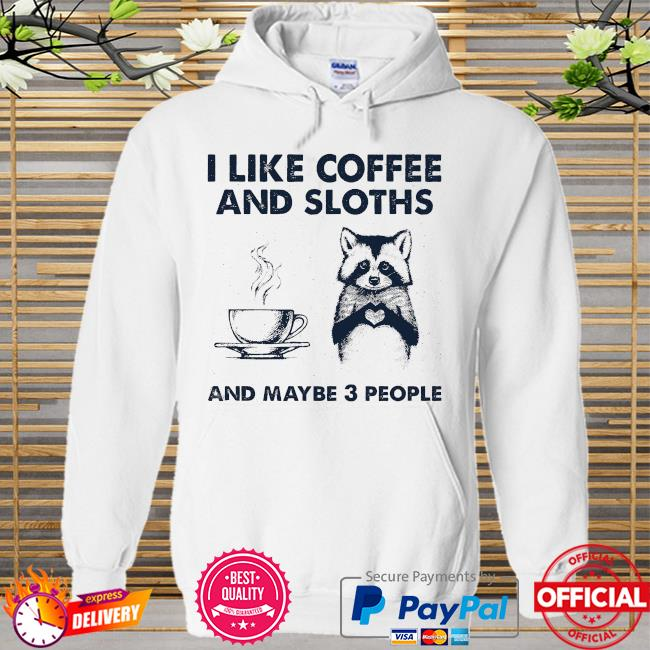 I like coffee and Sloth and maybe 3 people Hoodie white
