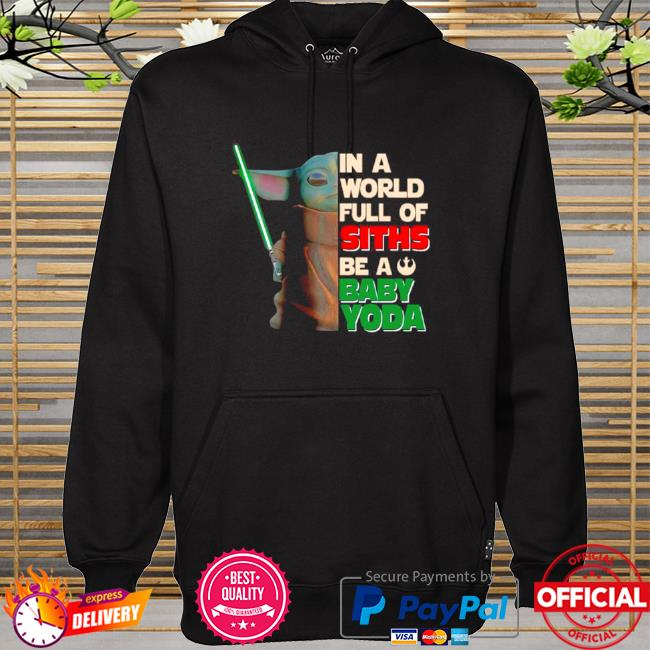 Official Star wars in a world full of stills be a baby Yoda hoodie