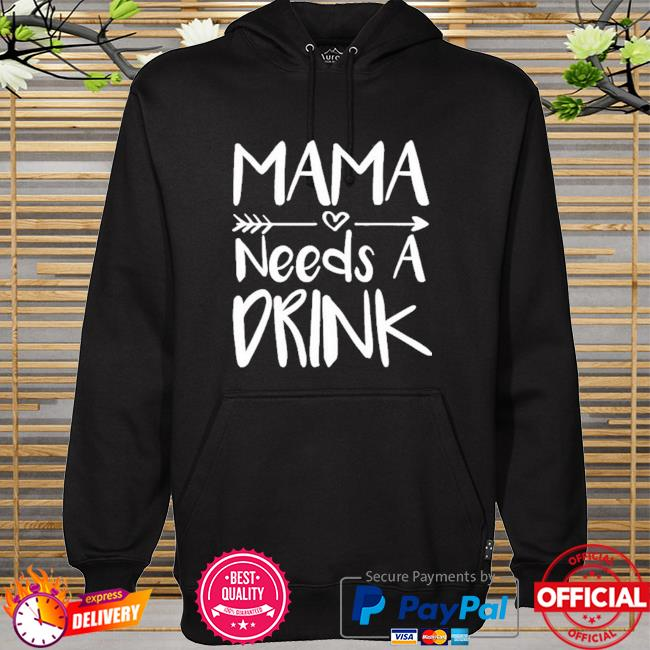 Mama needs a drink mother 2021 hoodie