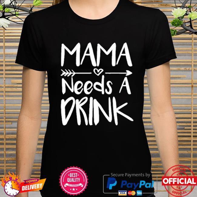 Mama needs a drink mother 2021 shirt