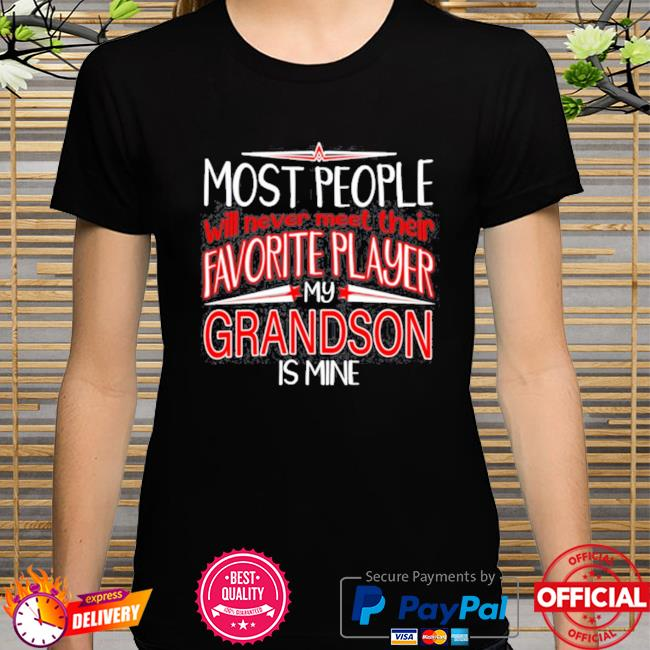 Most people will never meet their favorite player my grandson is mine shirt