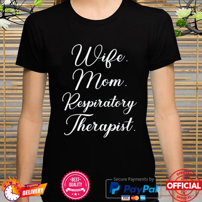 Mothers day wife mom respiratory therapist shirt