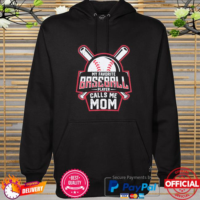 My favorite baseball player calls me mom mother's day hoodie