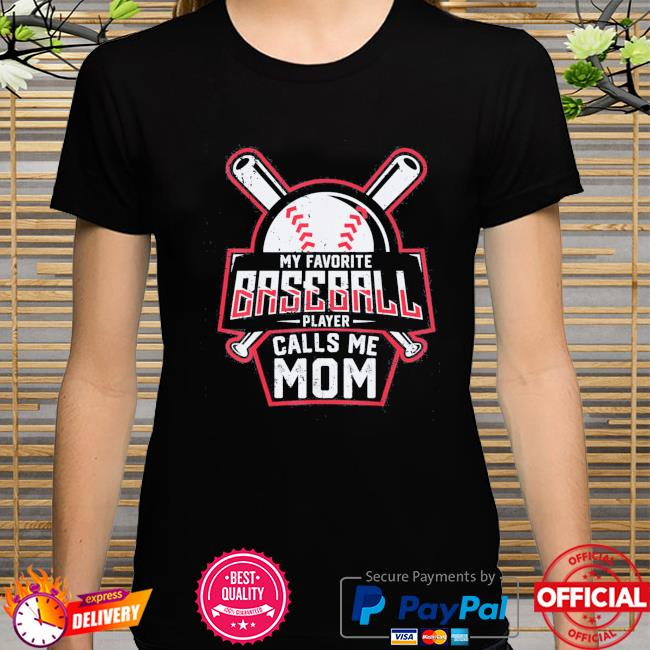 My favorite baseball player calls me mom mother's day shirt