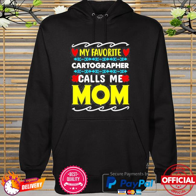 My favorite cartographer calls me mom hoodie