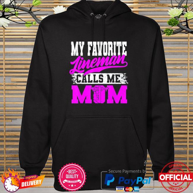 My favorite lineman calls me mom mother's day hoodie