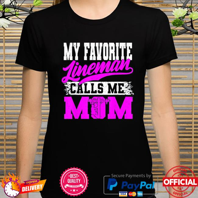 My favorite lineman calls me mom mother's day shirt