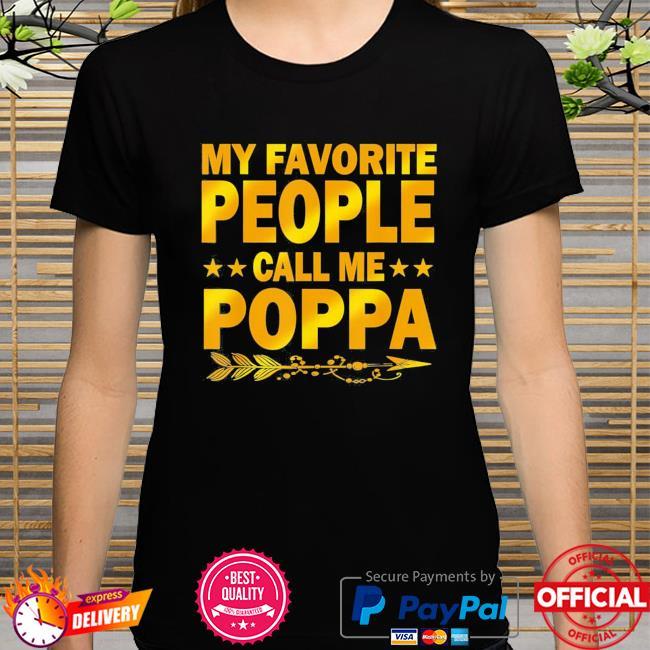 My favorite people call me poppa shirt