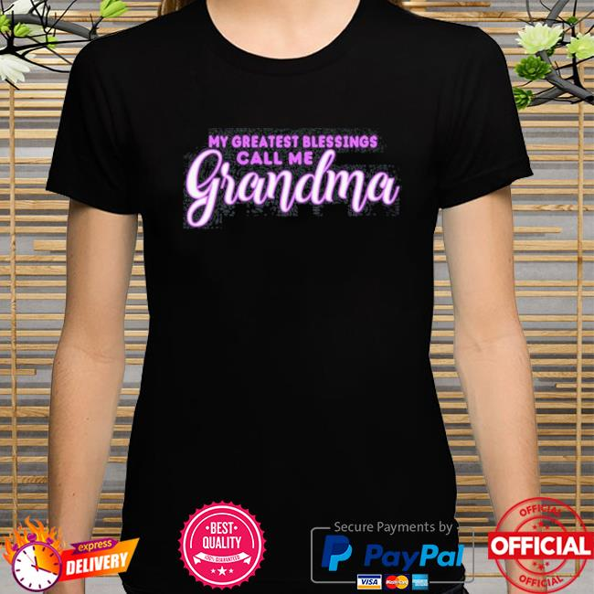 My greatest blessings call me grandma mother day shirt
