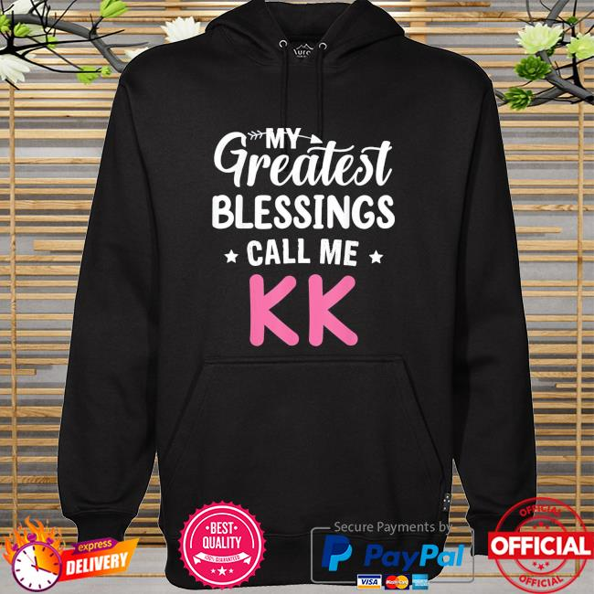 My greatest blessings call me kk happy mothers day hoodie