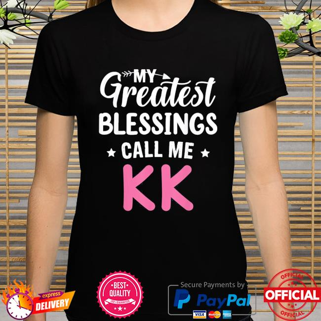 My greatest blessings call me kk happy mothers day shirt