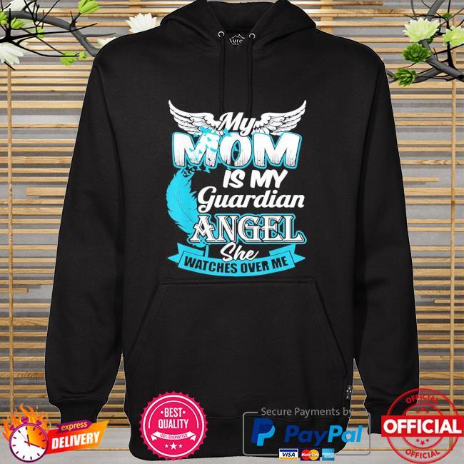 My mom is my guardian angel guardian angel watch me hoodie
