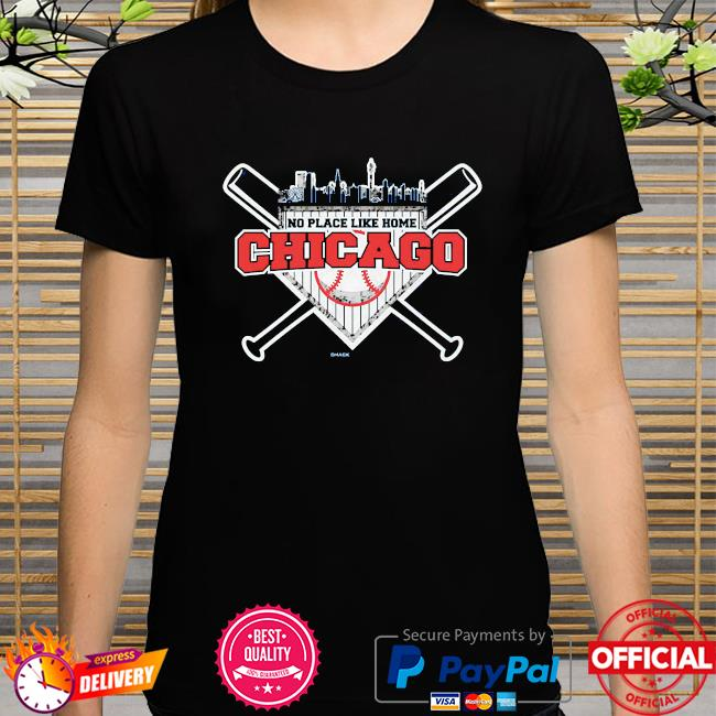 No place like home chicago shirt