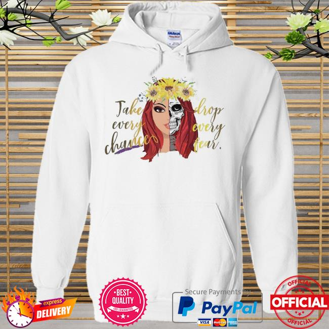 Redhead and skull sunflowers take every chance drop every fear Hoodie white