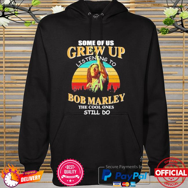 Some of us grew up listening to bob marley the cool ones still do vintage hoodie