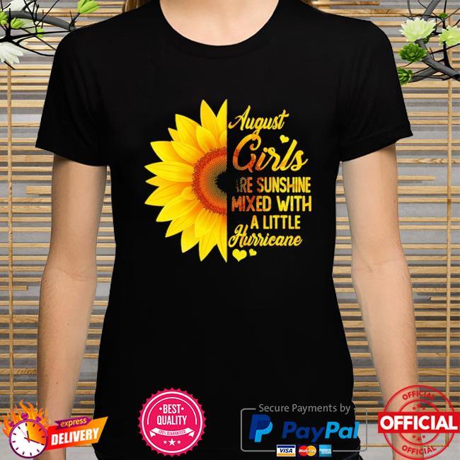 Sunflower August girls are sunshine mixed with a little hurricane shirt