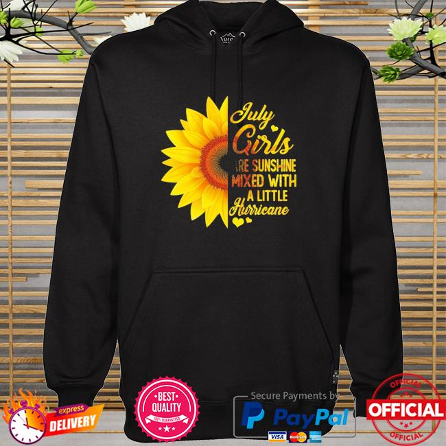 Sunflower July girls are sunshine mixed with a little hurricane hoodie