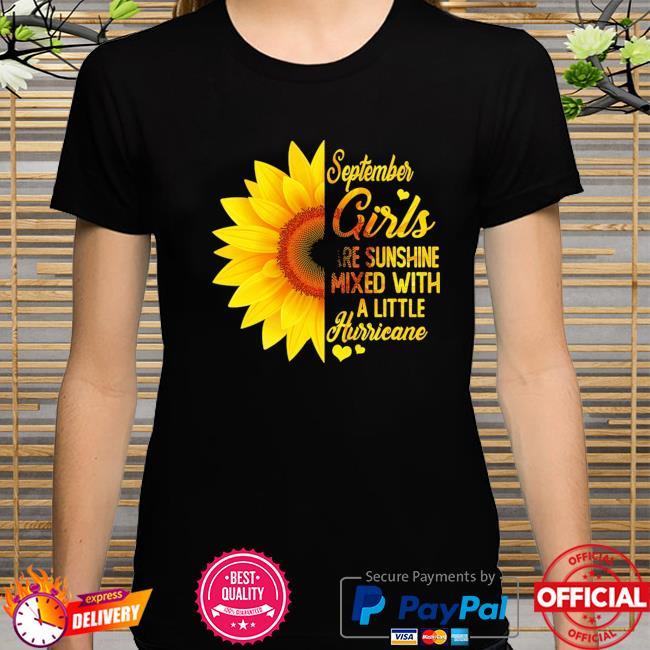 Sunflower September girls are sunshine mixed with a little hurricane shirt