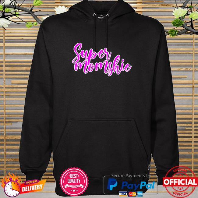 Super momshie mother's day hoodie