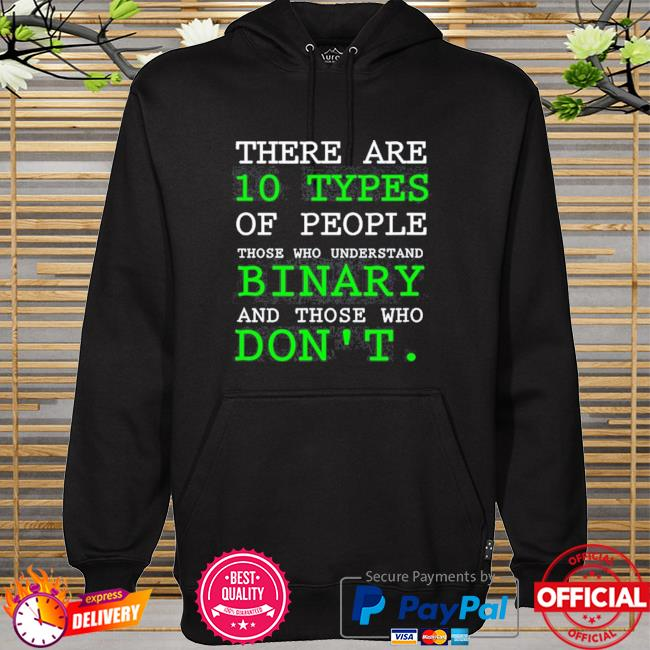 There are 10 types of people who understand binary and those who don't hoodie