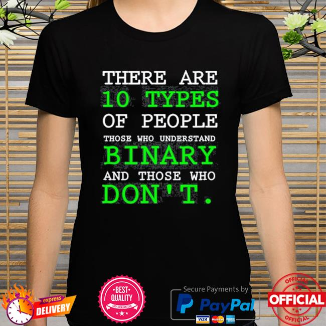 There are 10 types of people who understand binary and those who don't shirt