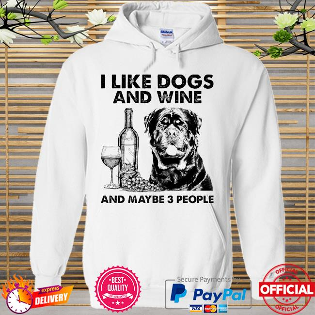 I like dogs and wine and maybe 3 people Hoodie white