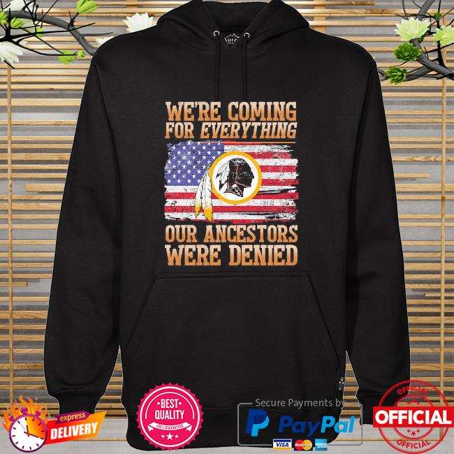 Washington Football we're coming for everything our ancestors were denied hoodie