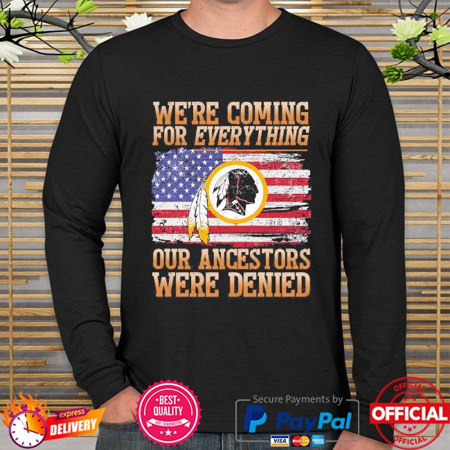 Washington Football we're coming for everything our ancestors were denied long sleeve