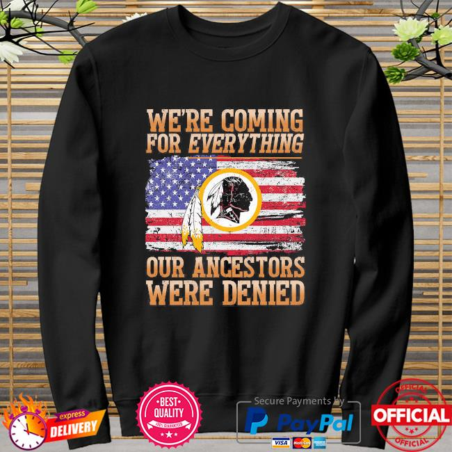 Washington Football we're coming for everything our ancestors were denied sweater