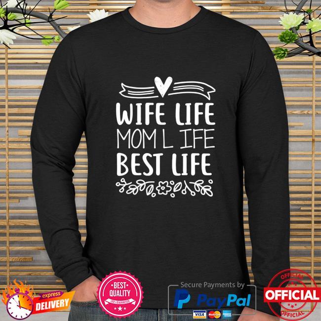 Wife Life Mom-Life Best-Life Funny Mom-Humor Saying Shirt long sleeve