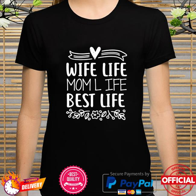 Wife Life Mom-Life Best-Life Funny Mom-Humor Saying Shirt
