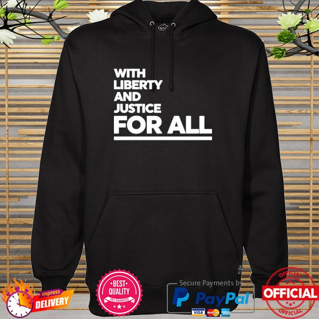 With liberty and justice for all hoodie