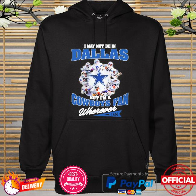 I may not be Dallas but I'm a Cowboys fan wherever I am hoodie